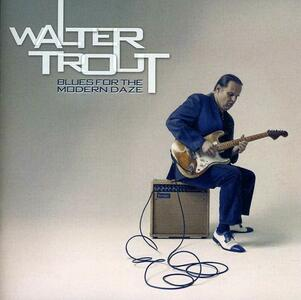Blues for the Modern Daze - CD Audio di Walter Trout
