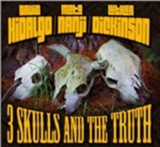 3 Skulls and the Truth - CD Audio di David Hidalgo,Mato Nanji,Luther Dickinson