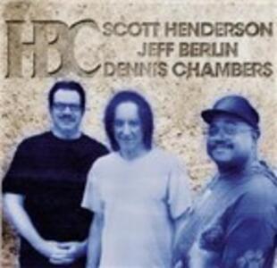 HBC - CD Audio di Scott Henderson,Dennis Chambers,Jeff Berlin