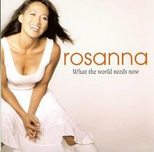 What the World Needs Now - CD Audio di Rosanna