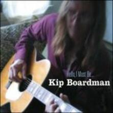 Hello, I Must be - CD Audio di Kip Boardman
