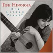 Our Little Planet - CD Audio di Tish Hinojosa