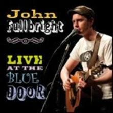 Live at the Blue Door - CD Audio di John Fullbright