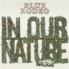 In Our Nature - CD Audio di Blue Rodeo