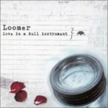 Love Is a Dull Instrument - CD Audio di Loomer