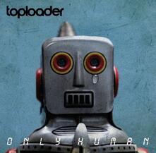 Only Human - CD Audio di Toploader