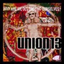 Why Are we Destroying Ourselves? - CD Audio di Union 13
