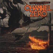 Feed'em with a Brick - CD Audio di Channel Zero
