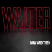 Now and Then - CD Audio di Walter