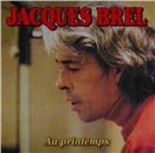 Au Printemps - CD Audio di Jacques Brel