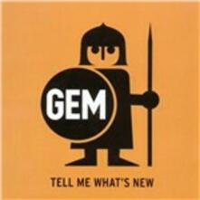 Tell Me What's New - CD Audio di GEM