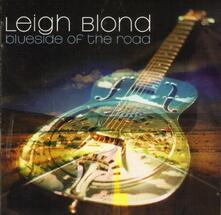Blueside of the Road - CD Audio di Leigh Blond