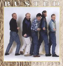 Anything for Love - CD Audio di Busted
