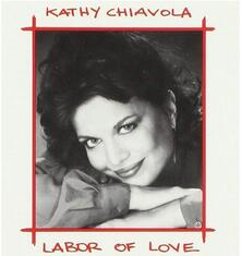 Labor of Love - CD Audio di Kathy Chiavola
