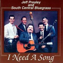 I Need a Song - CD Audio di Jeff Presley,South Central Bluegrass