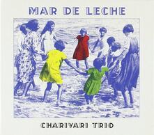 Mar De Leche - CD Audio di Charivari Trio