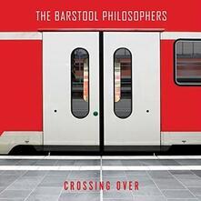 Crossing Over - CD Audio di Barstool Philosophers
