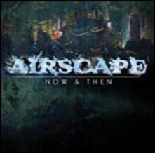 Now & Then - CD Audio di Airscape