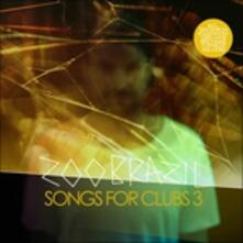 Songs for Clubs 3 - CD Audio di Zoo Brazil