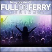 Full on Ferry. Ibiza 2011 - CD Audio di Ferry Corsten