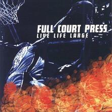 Live Life Large - CD Audio di Full Court Press