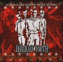 Without the Kids We Would Be Dead - CD Audio di Diehard Youth
