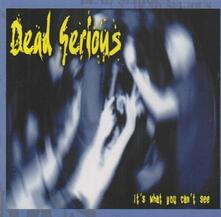 It's What You Can't See - CD Audio di Dead Serious