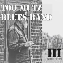 III (Some Blues) - CD Audio di Too Mutz Blues Band
