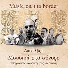 Music on the Border - CD Audio di Aurel Qirjo