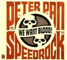 We Want Blood - CD Audio di Peter Pan Speedrock