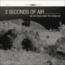We Are Dust Under the Dying Sun - CD Audio di Three Seconds of Air