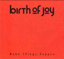 Make Things Happen - CD Audio di Birth of Joy