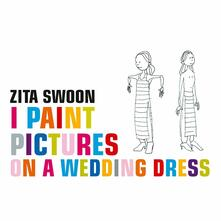 I Paint Pictures on a Wedding Dress - Vinile LP di Zita Swoon