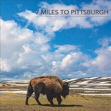 Seven Miles to Pittsburgh - Vinile LP di Seven Miles to Pittsburgh