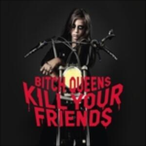 Kill Your Friends - Vinile LP di Bitch Queens