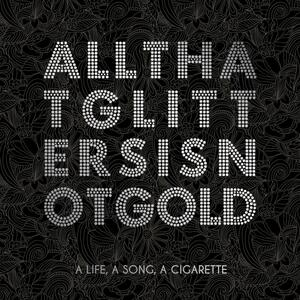 All That Glitters is Not Gold - Vinile LP di A Life A Song A Cigarette