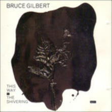 This Way with the Shivering Man - Vinile LP di Bruce Gilbert