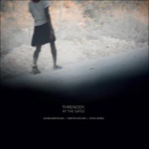 Threnody, at the Gates - Vinile LP di Steve Noble,Johan Berthling,Martin Kuchen