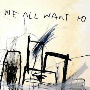 We All Want to - CD Audio di We All Want to
