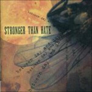 Between Day and Darkness - CD Audio di Stronger Than Hate