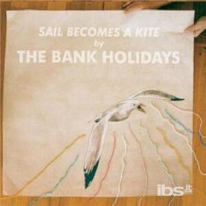 Sail Becomes A Kite - CD Audio di Bank Holidays