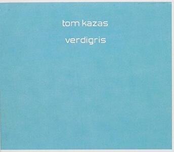 Verdigris - CD Audio di Tom Kazas