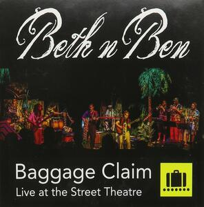 Baggage Clain. Live at the Street Theatre - CD Audio di Beth n Ben