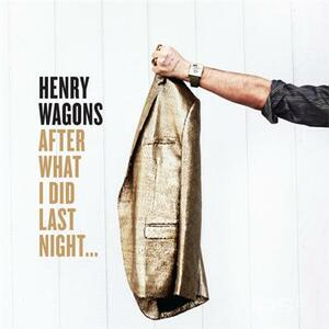 After What I Did Last.. - CD Audio di Henry Wagons
