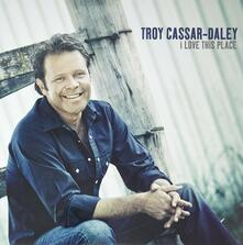 I Love This Place - Vinile LP di Troy Cassar-Daley