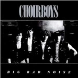 Big Bad Noise - CD Audio di Choirboys