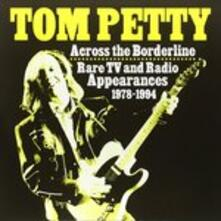 Across The Borderline. Rare Tv and Radio Appearances 1978-1994 - Vinile LP di Tom Petty