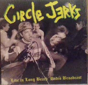 Live in Long Beach Radio Broadcast - Vinile LP di Circle Jerks