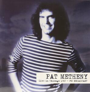 Live in Chicago 1987 Fm Broadcast - Vinile LP di Pat Metheny