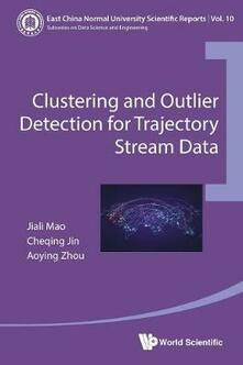Clustering And Outlier Detection For Trajectory Stream Data - Cheqing Jin,Aoying Zhou,Jiali Mao - cover